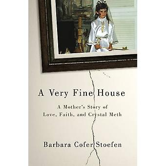 A Very Fine House A Mother S Story of Love Faith and Crystal Meth by Zondervan Publishing