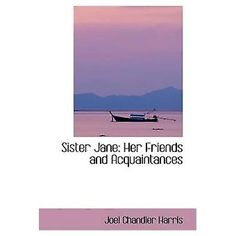 Sister Jane Her Friends and Acquaintances by Harris & Joel Chandler