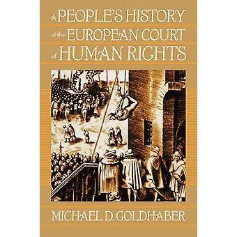 Uma história de povos do Tribunal Europeu dos humanos direitos uma história de povos do Tribunal Europeu de direitos humanos primeira edição em brochura pela Goldhaber & Michael