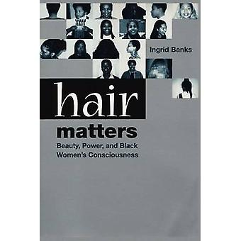 Hair Matters Beauty Power and Black Womens Consciouness by Banks & Ingrid