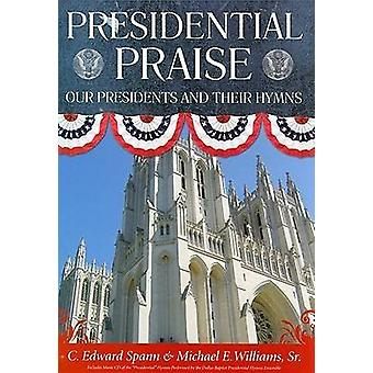 Presidential Praise Our Presidents And Their Hymns by Spann & C. Edward