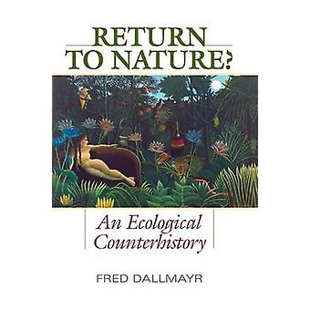 Return to Nature A Ecological Counterhistory by Dallmayr & Fred
