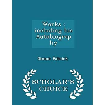 Works  including his Autobiography  Scholars Choice Edition by Patrick & Simon