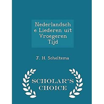 Nederlandsche Liederen uit Vroegeren Tijd  Scholars Choice Edition by Scheltema & J. H.