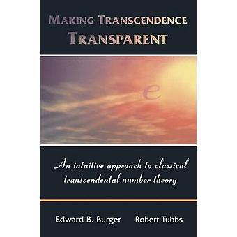 Att göra transcendens Transparent ett intuitivt förhållningssätt till klassiska transcendentala talteori av Burger & Edward B.