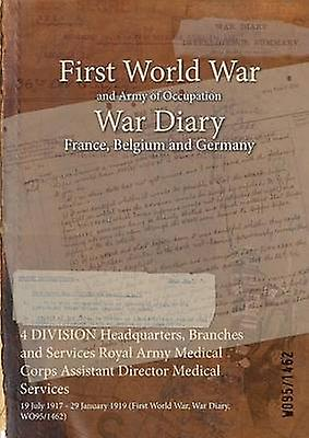 4 DIVISION Headquarters Branches and Services Royal Army Medical Corps Assistant Director Medical Services  19 July 1917  29 January 1919 First World War War Diary WO951462 by WO951462