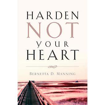 Niet uw hart door Manning & Bernetta D. verharden
