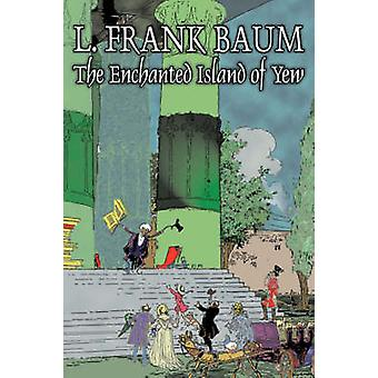 The Enchanted Island of Yew by L. Frank Baum Fiction Fantasy Fairy Tales Folk Tales Legends  Mythology by Baum & L. Frank