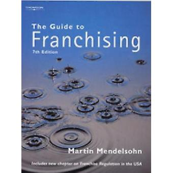 The Guide to Franchising by Mendelsohn & Martin