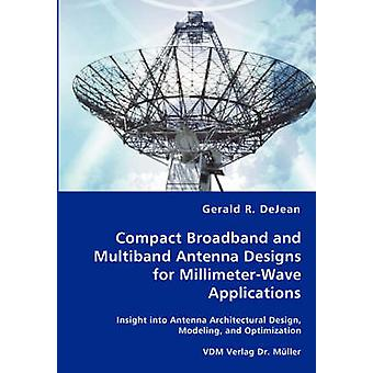 Compact Broadband and Multiband Antenna Designs for MillimeterWave Applications by DeJean & Gerald R.