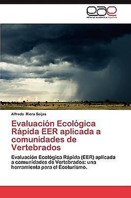 Evaluacion Ecologica Rapida Eer Aplicada a Comunidades de Vertebrados by Riera Seijas & Alfrougeo