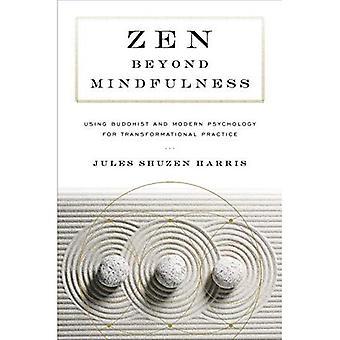 Zen, au-delà de la pleine conscience: à l'aide de bouddhiste et la psychologie moderne pour la pratique transformationnel