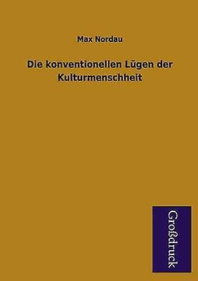Die Konventionellen Lugen Der Kulturmenschheit by Nordau & Max