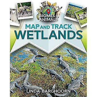 Map and Track Wetlands (Map and Track Biomes and Animals)