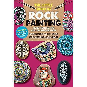 The Little Book of Rock Painting: More than 50 tips and techniques for learning to paint colorful designs and patterns on rocks and stones (The Little Book of ...)