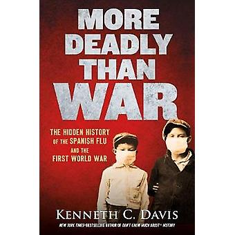 More Deadly Than War - The Hidden History of the Spanish Flu and the F