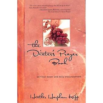 The Dieter's Prayer Book - Spiritual Power and Daily Encouragement by