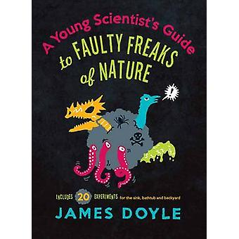 Young Scientist's Guide to Faulty Freaks of Nature by James Doyle - A