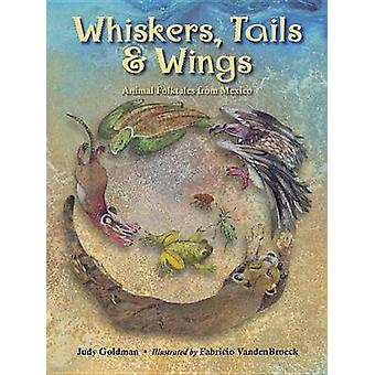 Whiskers - Tails and Wings - Animal Folk Tales from Mexico by Judy Gol