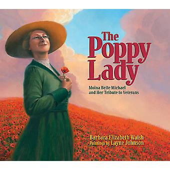 The Poppy Lady - Moina Belle Michael and Her Tribute to Veterans by Ba