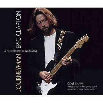 Journeyman - Eric Clapton -- A Photographic Narrative by Gene Shaw - J