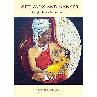 Dirt - Mess and Danger - Liturgies & Worship Resources by Glendon Maca