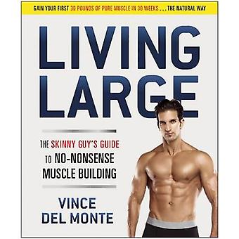 Living Large - The Skinny Guy's Guide to No-Nonsense Muscle Building b