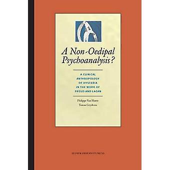 A Non-Oedipal Psychoanalysis - A Clinical Anthropology of Hysteria in