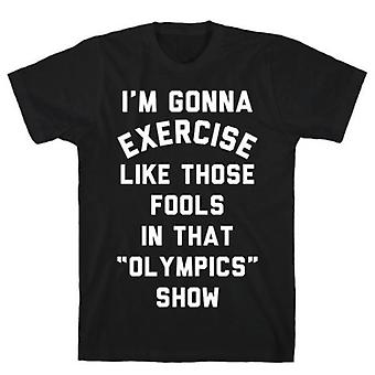 I'm going to exercise like those fools black t-shirt