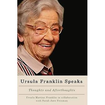 Ursula Franklin Speaks - Thoughts and Afterthoughts by Ursula Martius