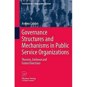 Governance Structures and Mechanisms in Public Service Organizations  Theories Evidence and Future Directions by Calabr & Andrea
