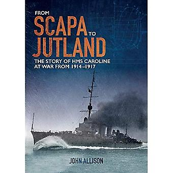 From Scapa to Jutland: Thea� story of HMS Caroline at war from 1914-1917