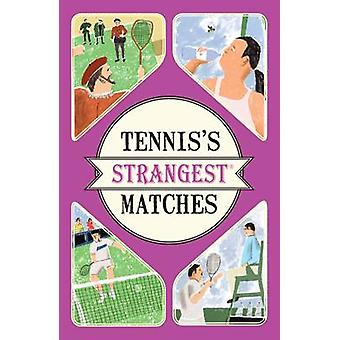 Tenniss Strangest Matches Extraordinary but True Stories from over a Century of Tennis by Peter Seddon