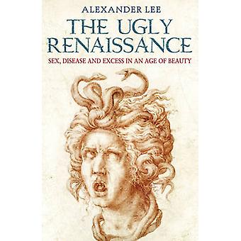 The Ugly Renaissance by Alexander Lee - 9780099579472 Book