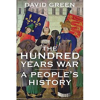 The Hundred Years War - A People's History by David Green - 9780300134