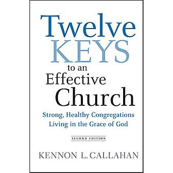 Twelve Keys to an Effective Church - Strong - Healthy Congregations Li