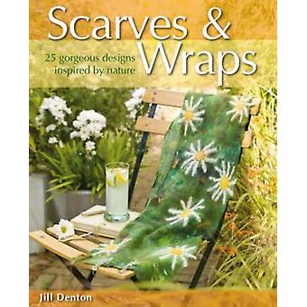 Scarves and Wraps - 25 Gorgeous Designs Inspired by Nature by Jill Den