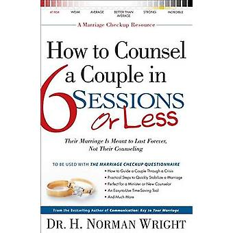 How to Counsel a Couple in 6 Sessions or Less by H Norman Wright - 97