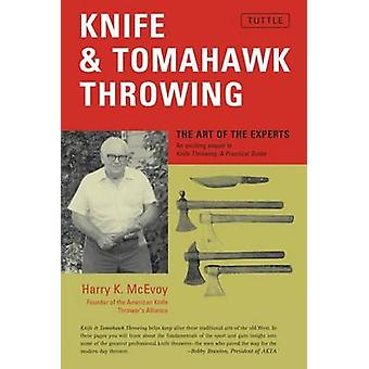 Messer und Tomahawk werfen - die Kunst der Experten von Harry K. McEvo