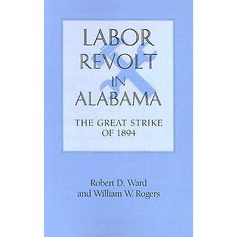 Labor Revolt in Alabama - The Great Strike of 1894 by Robert D. Ward -