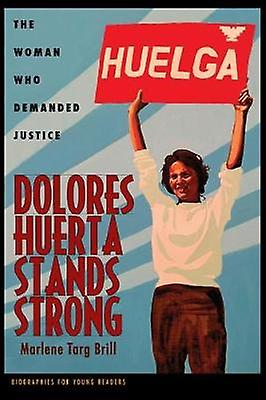 Dolores Huerta Stands Strong - The Woman Who Demanded Justice by Dolor