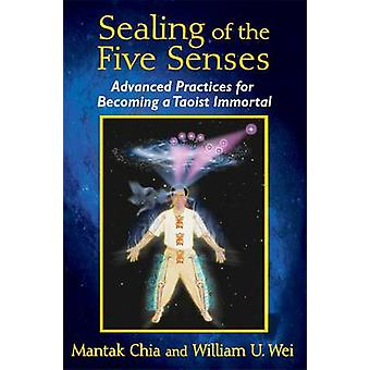 Sealing of the Five Senses - Advanced Practices for Becoming a Taoist
