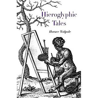 Hieroglyphic Tales by Horace Walpole - Kenneth Gross - 9781843680598
