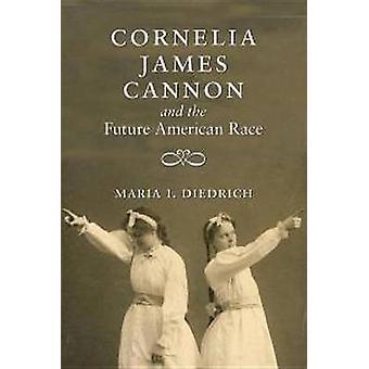 Cornelia James Cannon and the Future American Race by Maria I. Diedri