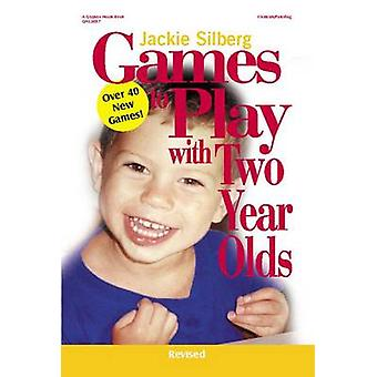 Games to Play with Two Year Olds (2nd Revised edition) by Jackie Silb