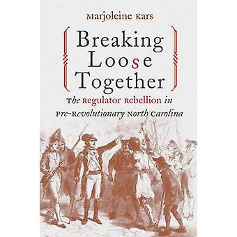 Breaking Loose Together - The Regulator Rebellion in Pre-Revolutionary