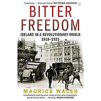 Bitter Freedom: Ireland In A Revolutionary World 1918 - 1923
