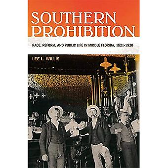 Southern Prohibition: Race, Reform and Public Life in Middle Florida, 1821-1920
