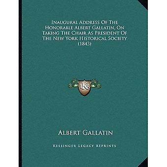Inaugural Address of the Honorable Albert Gallatin, on Taking the Chair as President of the New York Historical...