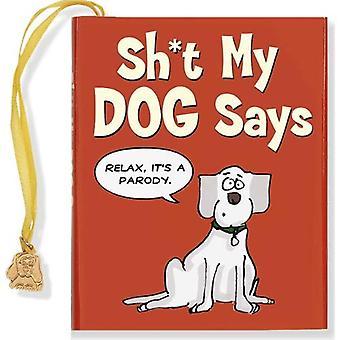 Sh*t My Dog Says: A Parody (Mini Book) (Charming Petite)